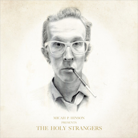 Micah P. Hinson - The Holy Strangers