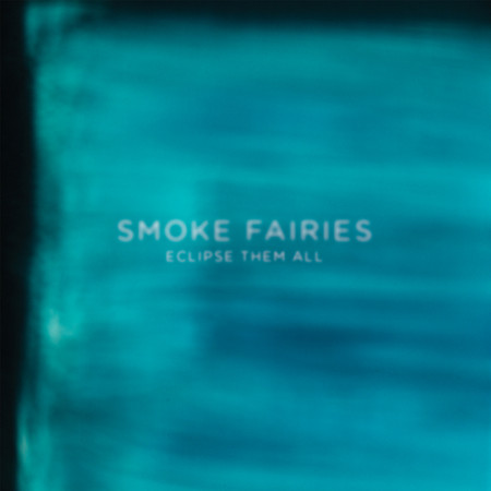 Smoke Fairies - Eclipse Them All