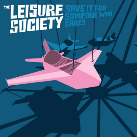 The Leisure Society - Save It For Someone Who Cares